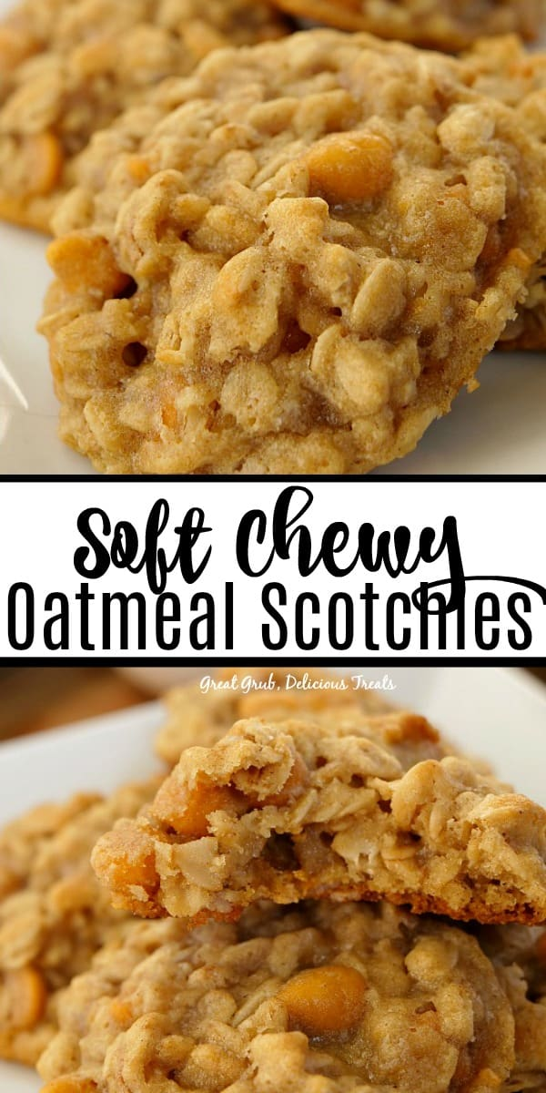 Soft Chewy Oatmeal Scotchies are soft, chewy and loaded with butterscotch morsels, then baked to perfection.