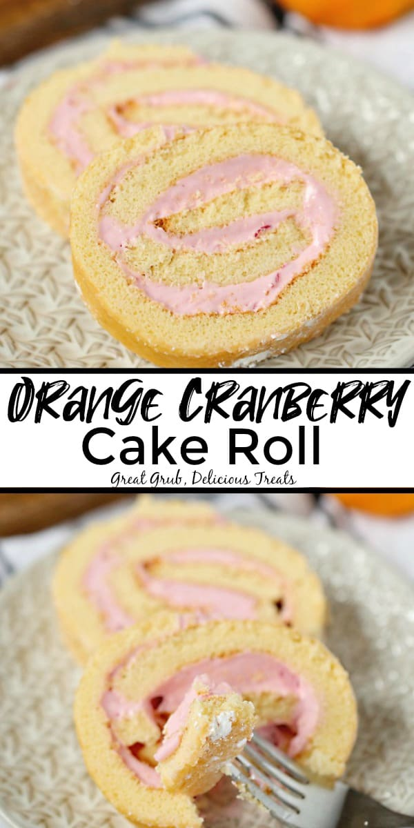 Orange Cranberry Cake Roll - is two pictures with the title of the post in the center. Top picture is two slices of cake on a grey plate and the bottom picture is the two slices with a fork taking a bite out of the cake.