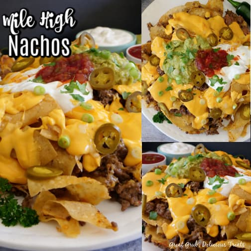 Mile High Nachos - 3 collage photo with a white plate full of nachos and different angles of the nachos, which include meat, beans, cheese, salsa, sour cream, guacamole, jalapenos, green onions.